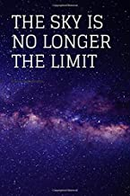 THE SKY IS NO LONGER THE LIMIT: Journal, Motivational Notebooks, Inspiration, Diary