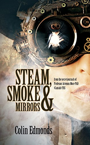 Steam, Smoke & Mirrors: A magical steampunk mystery that will have you hooked (Steam, Smoke and Mirrors Book 1) (English Edition)