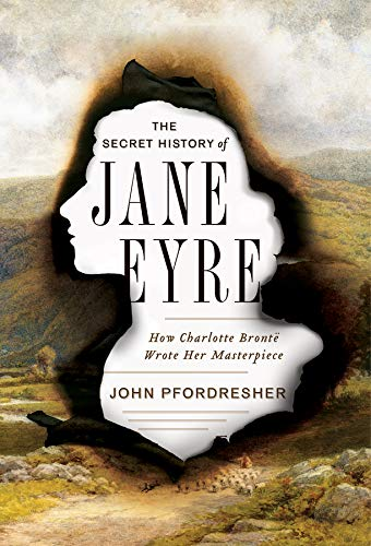 Image of The Secret History of Jane Eyre: How Charlotte Brontë Wrote Her Masterpiece