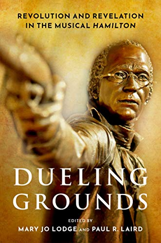 Dueling Grounds: Revolution and Revelation in the Musical Hamilton (English Edition)