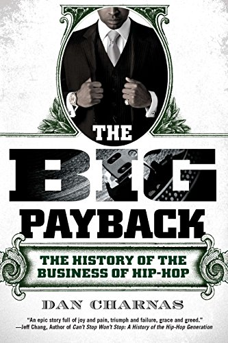 Image of The Big Payback: The History of the Business of Hip-Hop