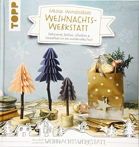 Meine wunderbare Weihnachtswerkstatt: Dekorieren, Backen, Schenken & Verpacken für ein wundervolles Weihnachtsfest