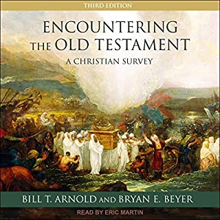 Encountering the Old Testament     A Christian Survey              By:                                                                                                                                 Bill T. Arnold,                                                                                        Bryan E. Beyer                               Narrated by:                                                                                                                                 Eric Martin                      Length: 25 hrs and 54 mins     Not rated yet     Overall 0.0