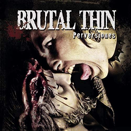 Brutal Thin