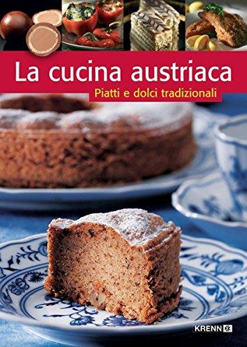 La cucina austriaca: Piatti e dolci tradizionali (Österreichische Küche)