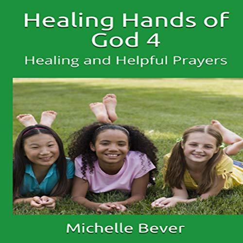 Healing Hands of God 4: Healing and Helpful Prayers audiobook cover art
