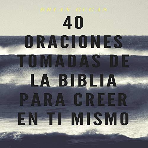 40 Oraciones tomadas de la Biblia para creer en ti mismo [40 Prayers from Bible: For Believing in Yourself] cover art