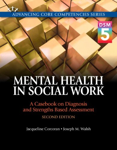 Compare Textbook Prices for Mental Health in Social Work: A Casebook on Diagnosis and Strengths Based Assessment DSM 5 Update with Pearson eText -- Access Card Package  Advancing Core Competencies 2 Edition ISBN 9780133909050 by Corcoran, Jacqueline,Walsh, Joseph M.