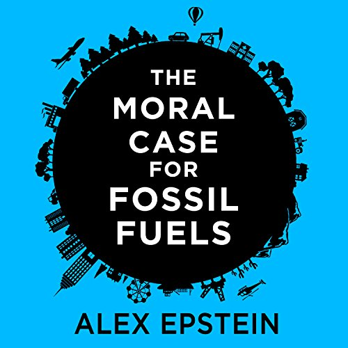 The Moral Case for Fossil Fuels                   By:                                                                                                                                 Alex Epstein                               Narrated by:                                                                                                                                 Alex Epstein                      Length: 6 hrs and 11 mins     1,023 ratings     Overall 4.7
