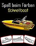 Spaß beim Färben Schnellboot: Schnellbootbilder, Mal- und Lernbuch mit Spaß für Kinder (50 Seiten, mind. 25 Schnellbootbilder)