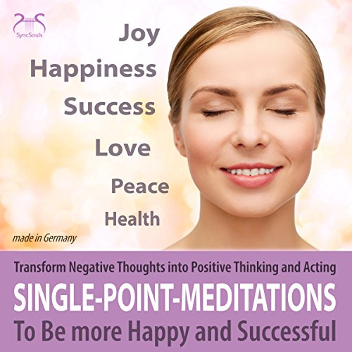 Single Point Meditations: Transform Negative Thoughts into Positive Thinking and Acting - To Be more Happy and Successful audiobook cover art