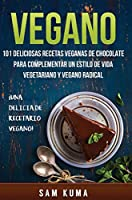 Vegano: 101 Deliciosas Recetas Veganas de Chocolate Para Complementar un Estilo de Vida Vegetariano y Vegano Radical
