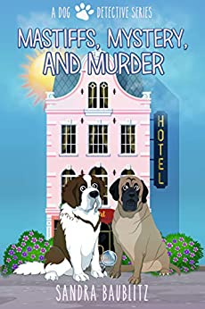 Mastiffs, Mystery, and Murder (A Dog Detective Series Novel Book 1) by [Sandra Baublitz]