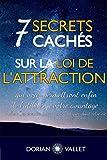 7 secrets cachés sur la loi de l'attraction: Utilisez enfin la loi de l'attraction à votre avantage