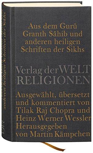 Aus dem Guru Granth Sahib und anderen heiligen Schriften der Sikhs: Ausgewählt, übersetzt und kommentiert von Tilak Raj Chopra und Heinz Werner Wessler. Herausgegeben von Martin Kämpchen