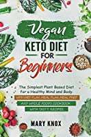 Vegan Keto Diet for Beginners: The Simplest Plant Based Diet for a Healthy Mind and Body. With Diet Plan, Meal Plan, Meal Prep and Whole Foods Cookbook with Tasty Recipes