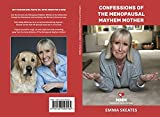 CONFESSIONS OF THE MENOPAUSAL MAYHEM MOTHER (English Edition)