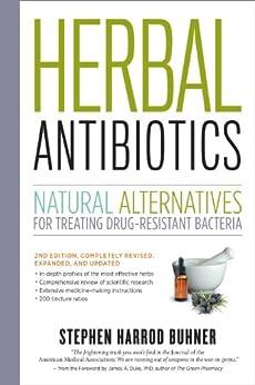 Herbal Antibiotics, 2nd Edition: Natural Alternatives for Treating Drug-resistant Bacteria by [Stephen Harrod Buhner]