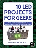 10 LED Projects for Geeks: Build Light-Up Costumes, Sci-Fi Gadgets, and Other Clever Inventions (English Edition)