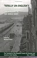 Totally Un-english?: Britain's Internment of Enemy Aliens in Two World Wars (Yearbook of the Research Centre for German and Austrian Exile Studies)