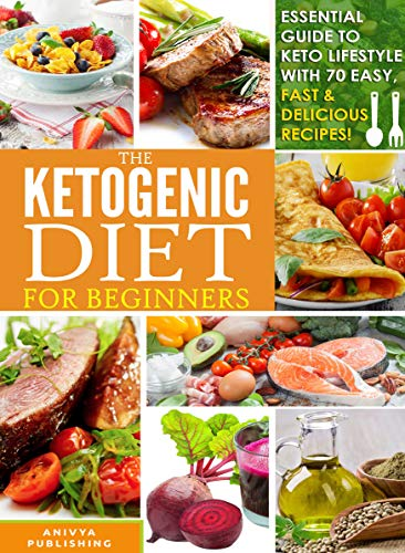Ketogenic Diet For Beginners - Essential Guide To Keto Lifestyle with 70 Easy, Fast & Delicious Recipes by [Anivya Publishing, David F. Wilson]