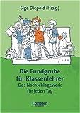 Fundgrube - Sekundarstufe I: Die Fundgrube für Klassenlehrer - Das Nachschlagewerk für jeden Tag