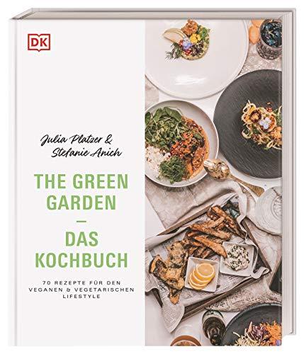 The Green Garden – Das Kochbuch: 70 Rezepte für den veganen und vegetarischen Lifestyle