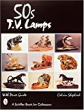 50s TV Lamps (Schiffer Book for Collectors)