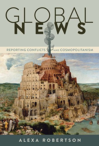 Global News: Reporting Conflicts and Cosmopolitanism (Global Crises and the Media Book 17) (English Edition)