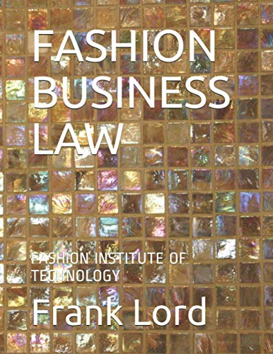 Compare Textbook Prices for FASHION BUSINESS LAW: FASHION INSTITUTE OF TECHNOLOGY  ISBN 9798592380969 by Lord Esq., Frank