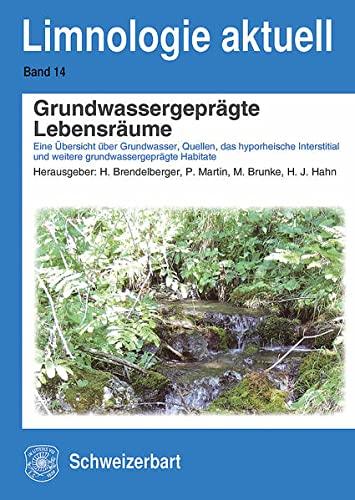 Grundwassergeprägte Lebensräume: Eine Übersicht über Grundwasser, Quellen, das hyporheische Interstitial und weitere grundwassergeprägte Habitate (Limnologie aktuell)