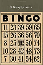 40. Naughty Forty: Blank Lined Funny Bingo Rhyme Lover Journal Gift For Class Notes or Inspirational Thoughts. Great For any Vintage Bing Card Lover, ... Bingo Cards. Makes a Great Bingo Prize Gift.