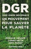 DGR Deep Green Resistance : Tome 1, Un mouvement pour sauver la planète: Un mouvement pour sauver la planéte (Cultures de résistance)