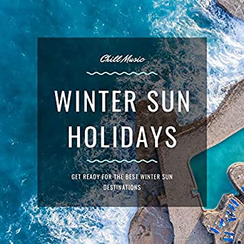 Winter Sun Holidays: Chill Music to Get Ready for the Best Winter Sun Destinations, Warm Winter