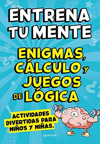 Entrena tu mente con enigmas, cálculo y juegos de lógica: Actividades divertidas para niños y niñas (No ficción ilustrados)