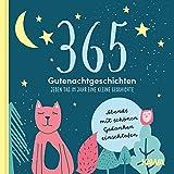 365 Gutenachtgeschichten: Jeden Tag im Jahr eine kleine Geschichte