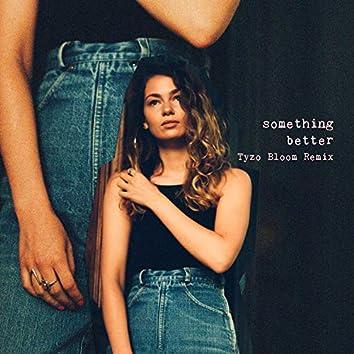 Something Better (Tyzo Bloom Remix)