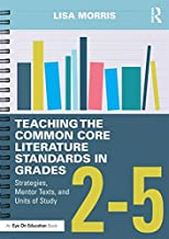 Teaching the Common Core Literature Standards in Grades 2-5: Strategies, Mentor Texts, and Units of Study
