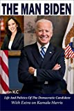 THE MAN BIDEN: LIFE AND POLITICS OF THE DEMOCRATIC CANDIDATE; With Extra on...