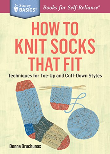 How to Knit Socks That Fit: Techniques for Toe-Up and Cuff-Down Styles. A Storey BASICS® Title (English Edition)