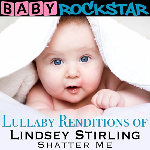 Lullaby Renditions of Lindsey Stirling - Shatter Me