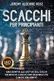 libro scacchi per bambini  Scacchi per Principianti: Guida Definitiva alle Aperture degli Scacchi per Imparare a Giocare come un GranMaestro e Vincere ogni Scontro