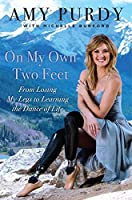 On My Own Two Feet: From Losing My Legs to Learning the Dance of Life