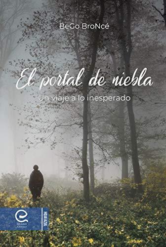 El portal de niebla: Un viaje a lo inesperado eBook: BroNcé, BeGo: Amazon.es: Tienda Kindle