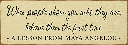 Sawdust City Wooden Sign: When People Show You who They are, Believe Them The First time. - Maya Angelou (Cream)