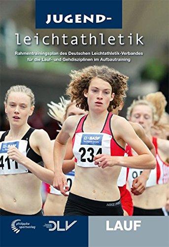 Jugendleichtathletik Lauf: Rahmentrainingsplan des Deutschen Leichtathletik-Verbandes für die Lauf- und Gehdisziplinen im Aufbautraining (Mediathek Leichtathletik)