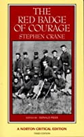 The Red Badge of Courage: An Authoritative Text Backgrounds and Sources Criticism (Norton Critical Editions)
