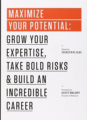 Maximize Your Potential: Grow Your Expertise, Take Bold Risks & Build an Incredible Career (99U)