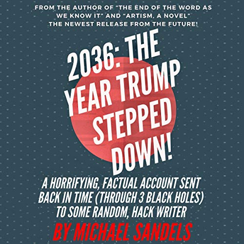 2036: The Year Trump Stepped Down! Audiobook By Michael Sandels cover art