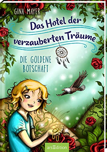 Das Hotel der verzauberten Träume - Die goldene Botschaft (Das Hotel der verzauberten Träume 3): Zauberhaftes Kinderbuch über die Macht der Träume von Bestsellerautorin Gina Mayer